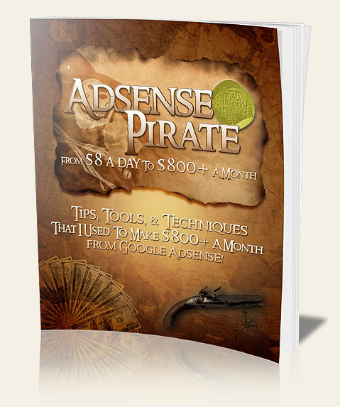Adsense Pirate - Tips, Tools, & Techniques That I Used To Boost My Adsense Earnings From $8 A Day To Over $800 A Month